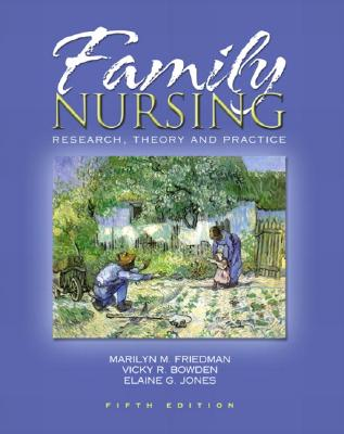Family Nursing By Friedman, Marilyn M., Ph.D./ Bowden, Vicky R./ Jones, Elaine