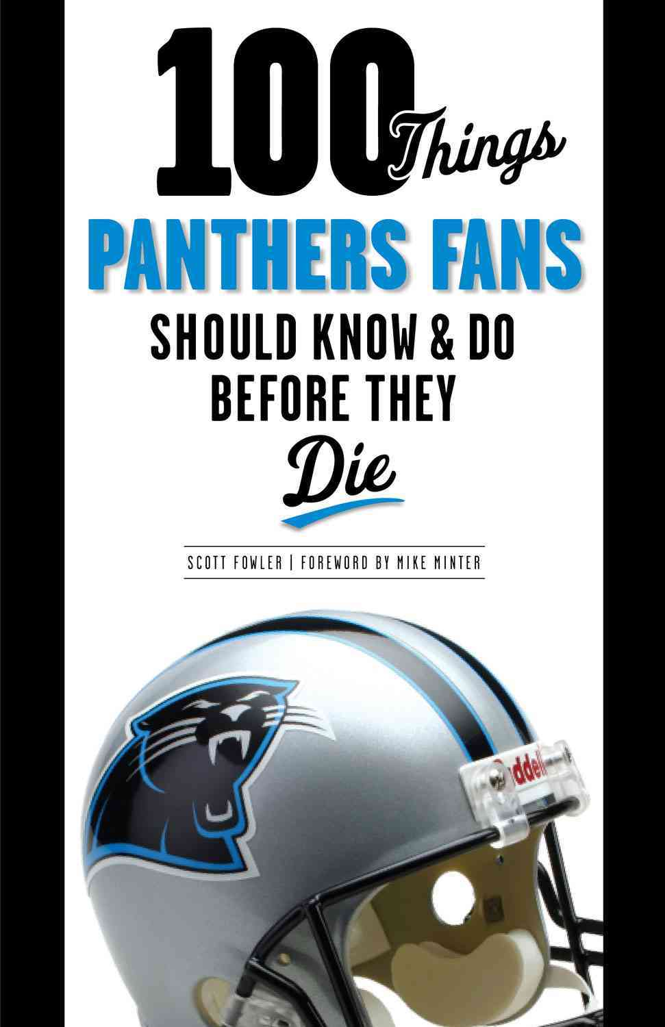 100 Things Panthers Fans Should Know & Do Before They Die By Fowler, Scott